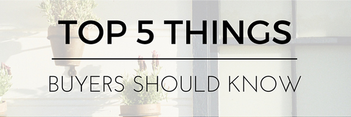 Top 5 Things Buyers Should Know