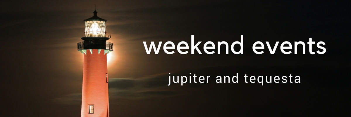 This weekend in Jupiter and Tequesta